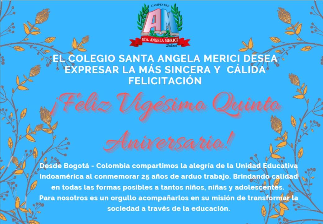 El Colegio Santa Angela Merici de Bogotá - Colombia expresa su más sincera y cálida Felicitación en nuestro Vigésimo Quinto Aniversario